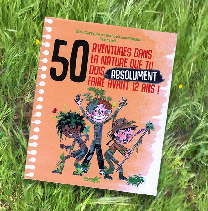 couverture de 50 aventures dans la nature que tu dois absolument faire avant 12 ans